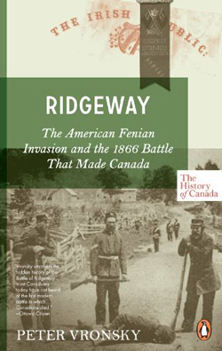 Ridgeway: The American Fenian Invasion and the 1866 Battle That Made Canada by Peter Vronsky